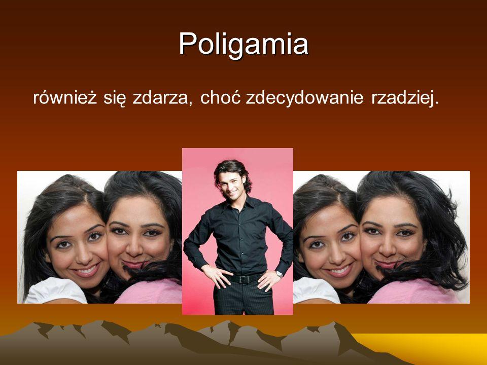 Poligamia również się zdarza, choć zdecydowanie rzadziej.