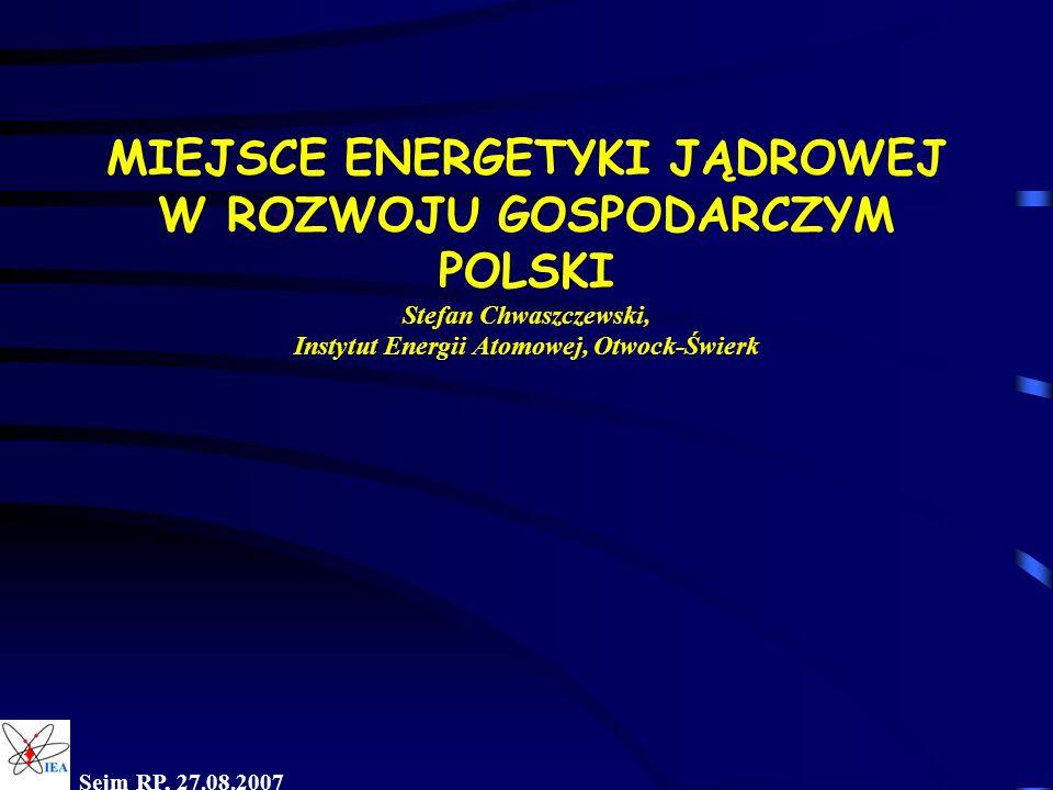 MIEJSCE ENERGETYKI JĄDROWEJ W ROZWOJU GOSPODARCZYM POLSKI Stefan Chwaszczewski, Instytut Energii Atomowej, Otwock-Świerk