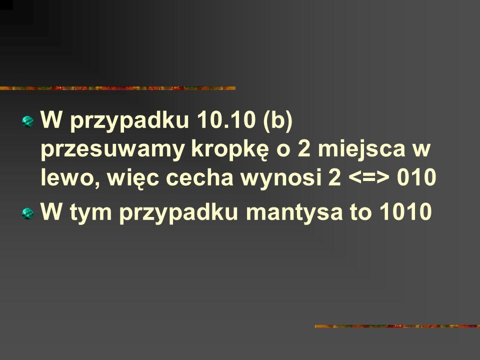 W przypadku 10.10 (b) przesuwamy kropkę o 2 miejsca w lewo, więc cecha wynosi 2 <=> 010