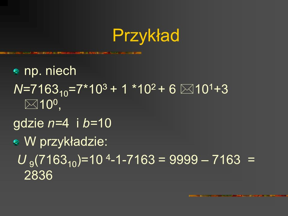 Przykład np. niech N=716310=7*103 + 1 *102 + 6 *101+3 *100,