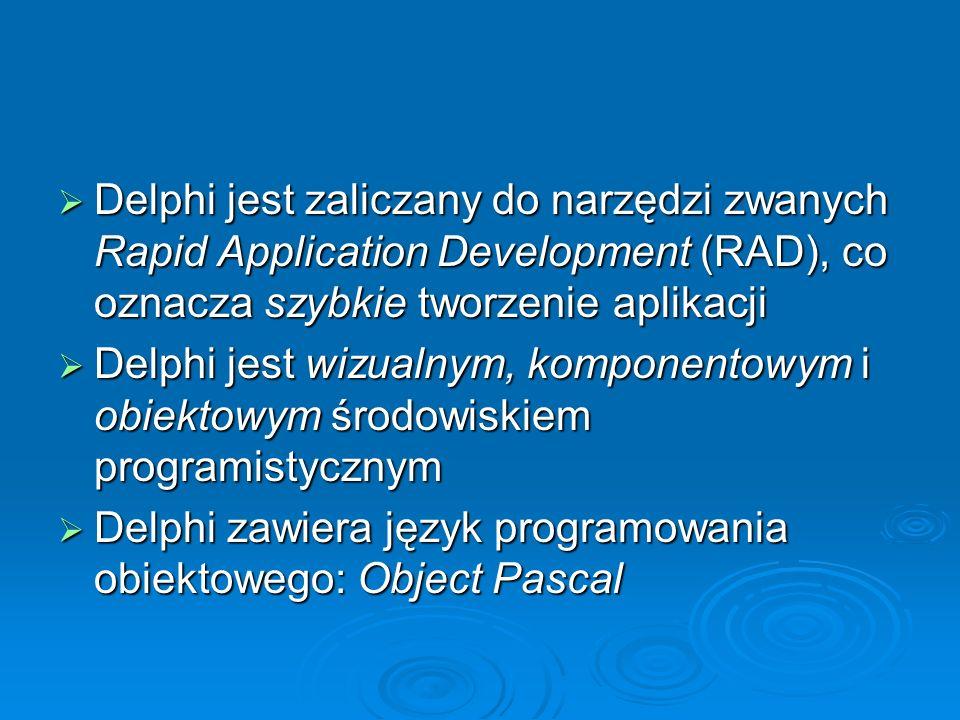 Delphi jest zaliczany do narzędzi zwanych Rapid Application Development (RAD), co oznacza szybkie tworzenie aplikacji