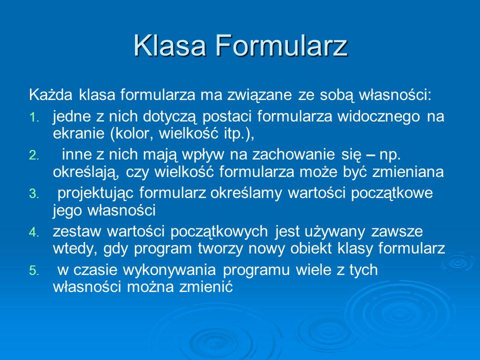 Klasa Formularz Każda klasa formularza ma związane ze sobą własności: