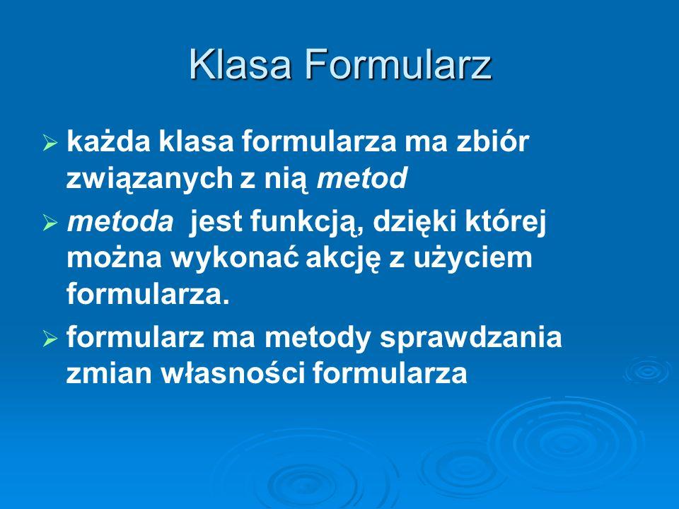 Klasa Formularz każda klasa formularza ma zbiór związanych z nią metod