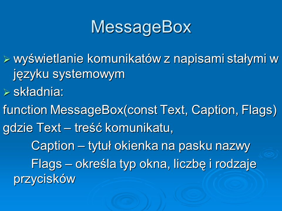 MessageBox wyświetlanie komunikatów z napisami stałymi w języku systemowym. składnia: function MessageBox(const Text, Caption, Flags)