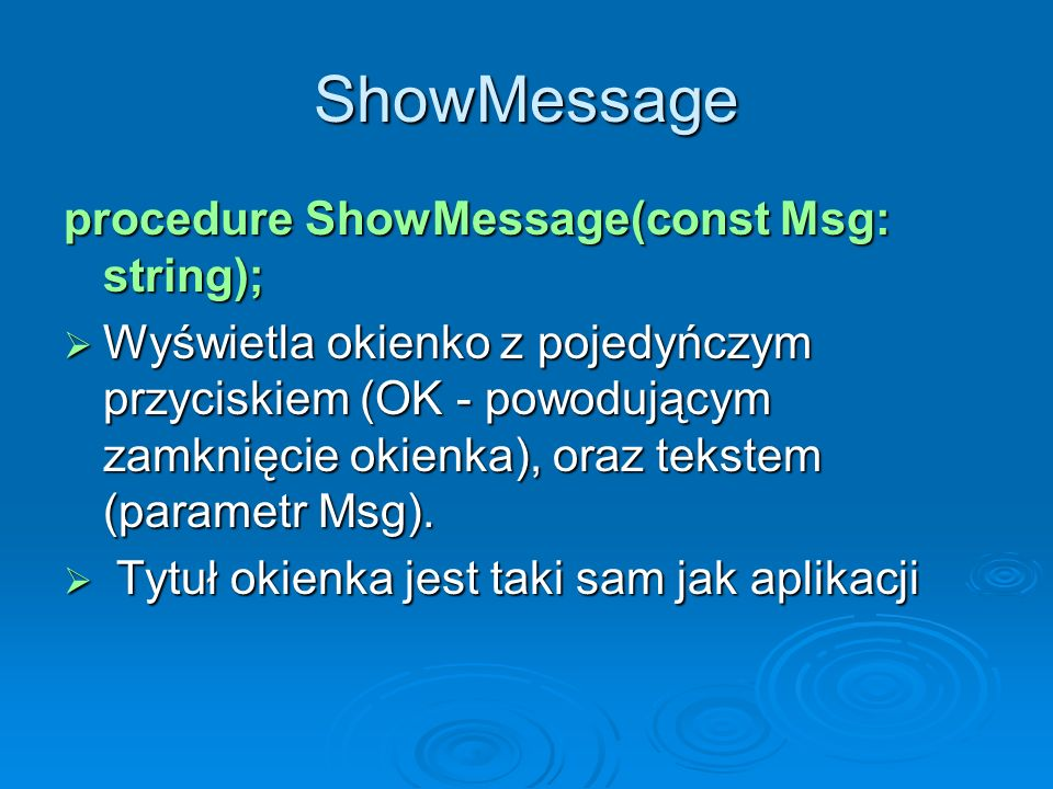 ShowMessage procedure ShowMessage(const Msg: string);