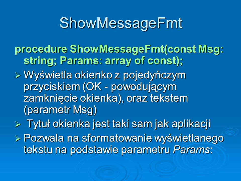 ShowMessageFmtprocedure ShowMessageFmt(const Msg: string; Params: array of const);