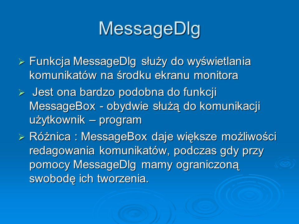 MessageDlg Funkcja MessageDlg służy do wyświetlania komunikatów na środku ekranu monitora.