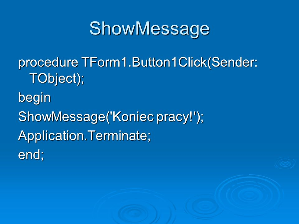 ShowMessage procedure TForm1.Button1Click(Sender: TObject); begin