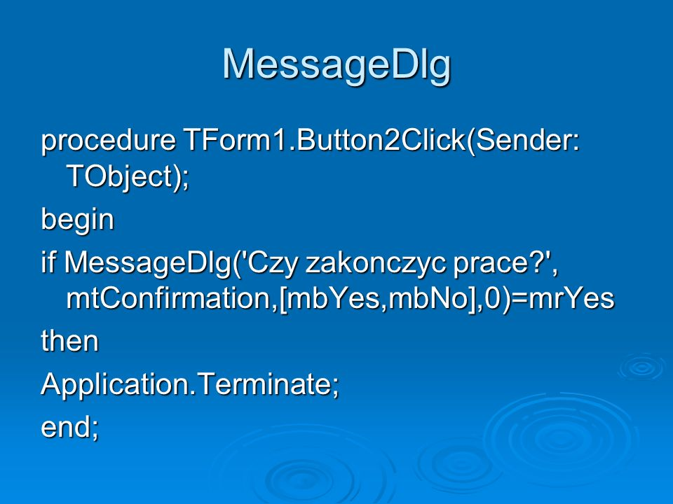 MessageDlg procedure TForm1.Button2Click(Sender: TObject); begin