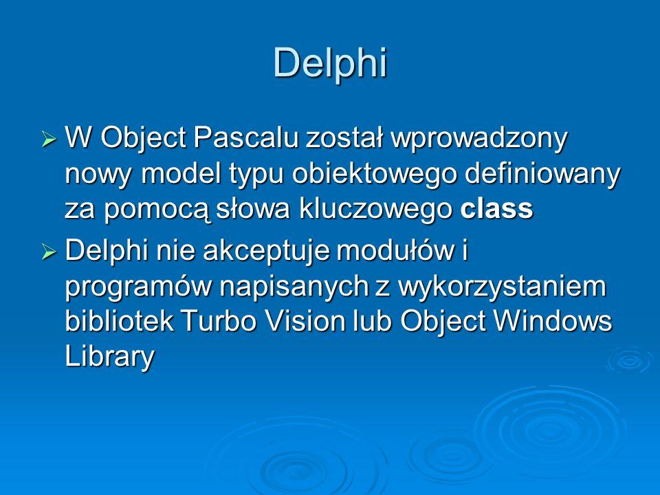 Delphi W Object Pascalu został wprowadzony nowy model typu obiektowego definiowany za pomocą słowa kluczowego class.