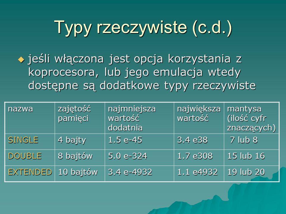 Typy rzeczywiste (c.d.) jeśli włączona jest opcja korzystania z koprocesora, lub jego emulacja wtedy dostępne są dodatkowe typy rzeczywiste.
