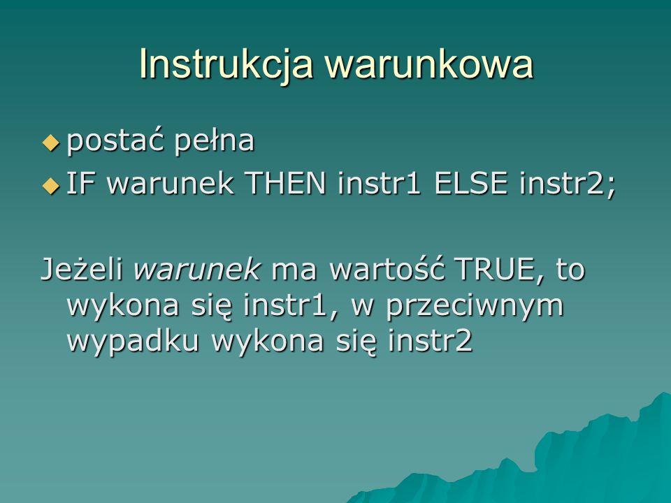Instrukcja warunkowa postać pełna IF warunek THEN instr1 ELSE instr2;