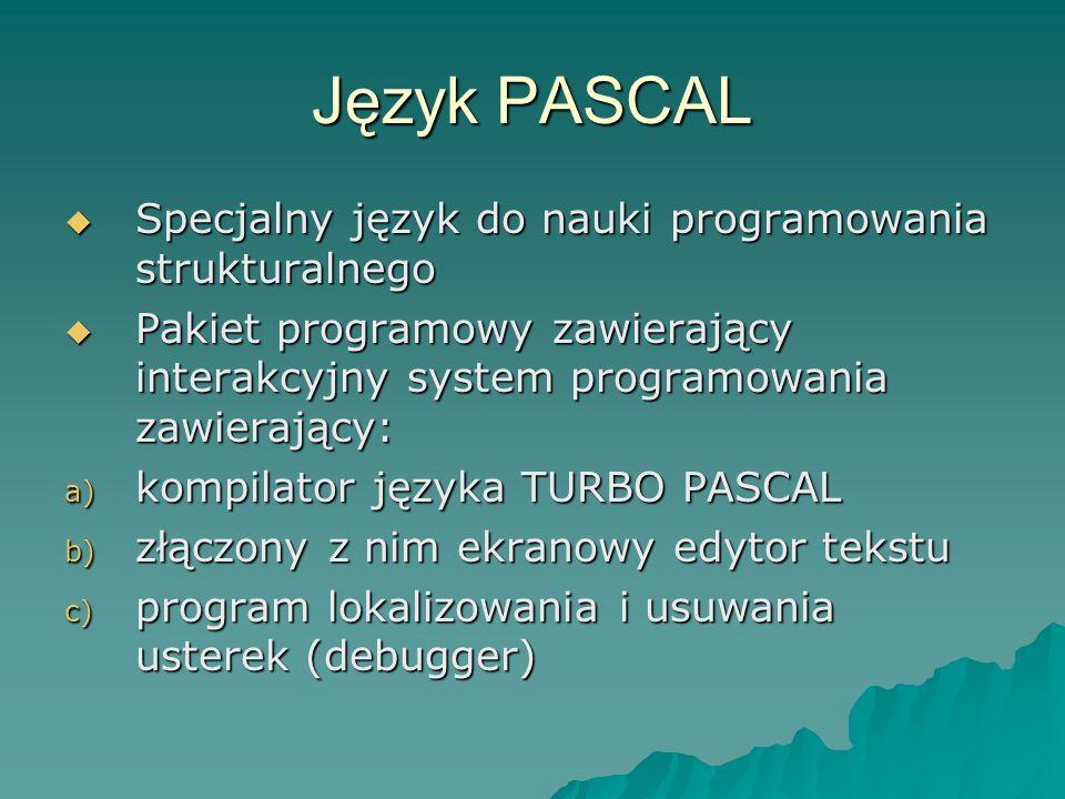Język PASCAL Specjalny język do nauki programowania strukturalnego