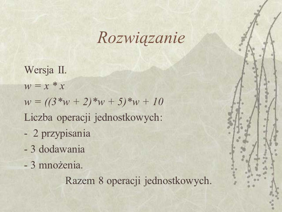 Rozwiązanie Wersja II. w = x * x w = ((3*w + 2)*w + 5)*w + 10