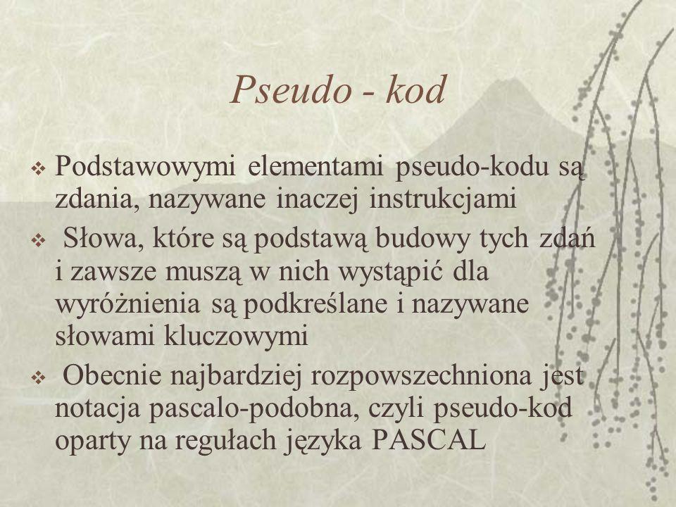 Pseudo - kod Podstawowymi elementami pseudo-kodu są zdania, nazywane inaczej instrukcjami.