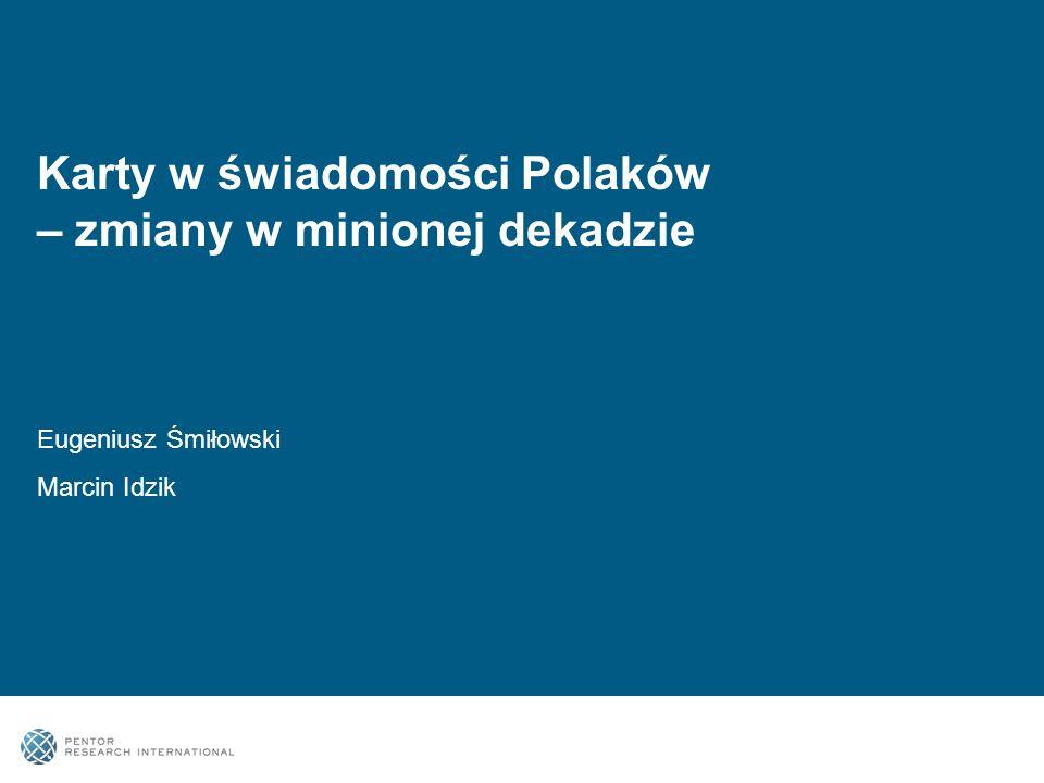 Karty w świadomości Polaków – zmiany w minionej dekadzie