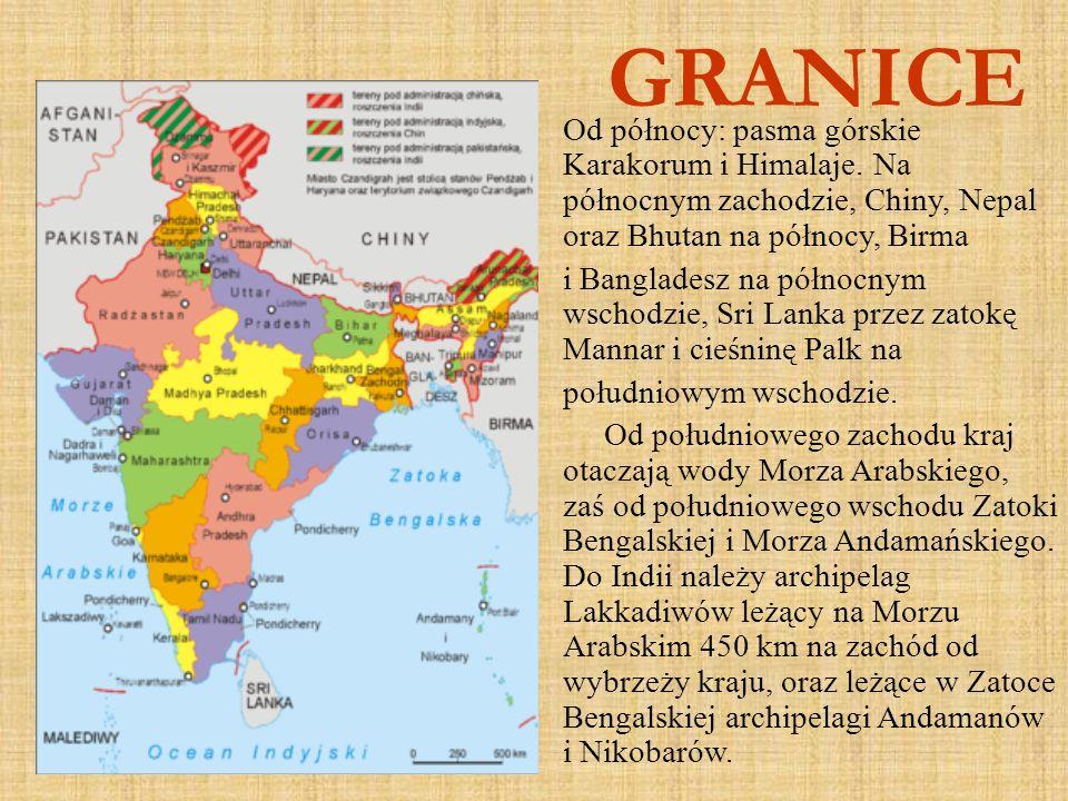 GRANICE Od północy: pasma górskie Karakorum i Himalaje. Na północnym zachodzie, Chiny, Nepal oraz Bhutan na północy, Birma.