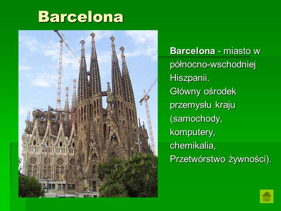 Barcelona Barcelona - miasto w północno-wschodniej Hiszpanii.