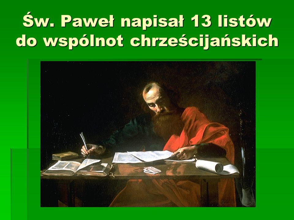 Św. Paweł napisał 13 listów do wspólnot chrześcijańskich