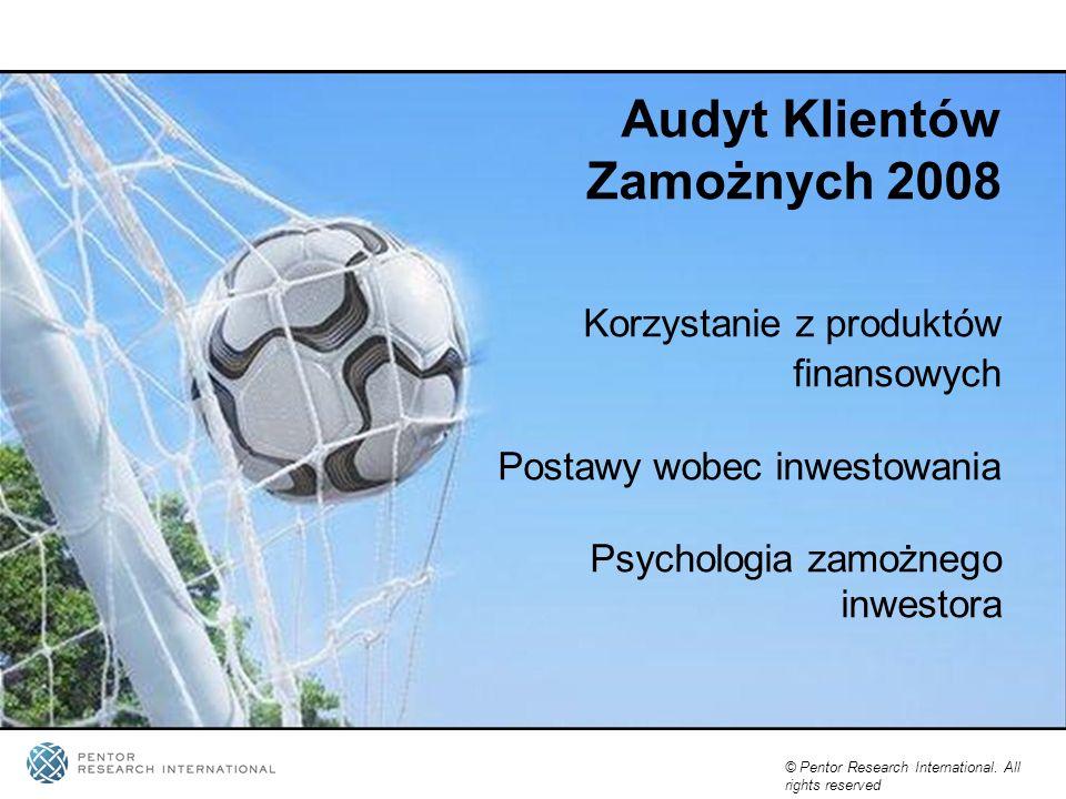 Audyt Klientów Zamożnych 2008 Korzystanie z produktów finansowych Postawy wobec inwestowania Psychologia zamożnego inwestora
