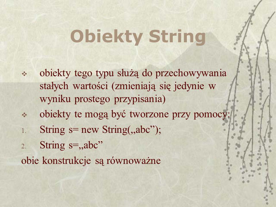 Obiekty String obiekty tego typu służą do przechowywania stałych wartości (zmieniają się jedynie w wyniku prostego przypisania)