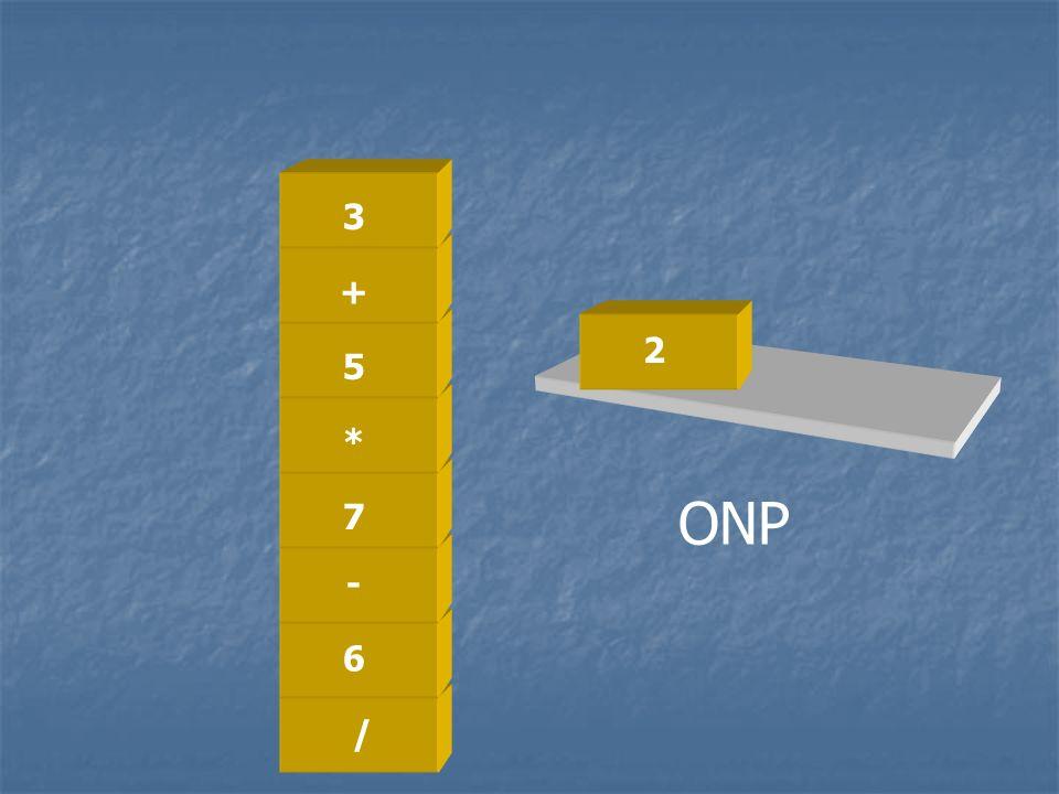 3 + 2 5 * 7 ONP - 6 / /