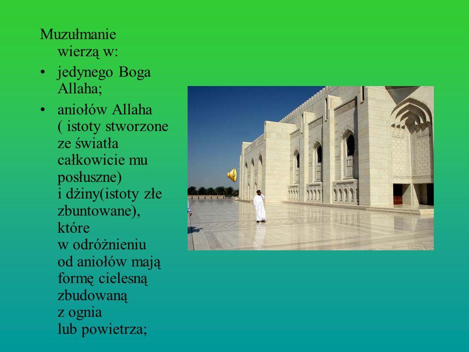 Muzułmanie wierzą w:jedynego Boga Allaha;