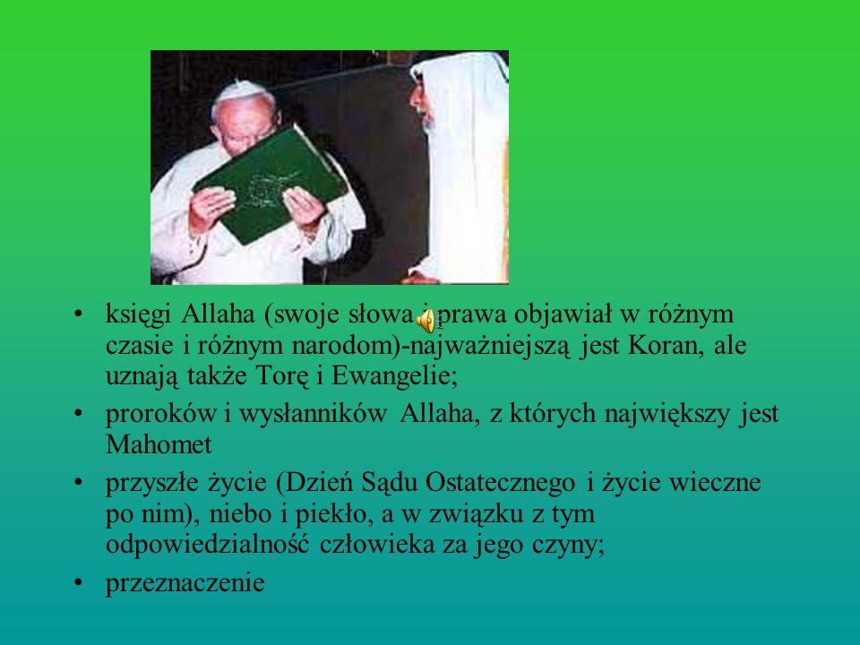 księgi Allaha (swoje słowa i prawa objawiał w różnym czasie i różnym narodom)-najważniejszą jest Koran, ale uznają także Torę i Ewangelie;