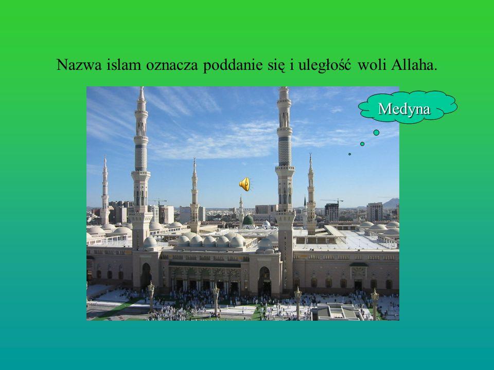 Nazwa islam oznacza poddanie się i uległość woli Allaha.