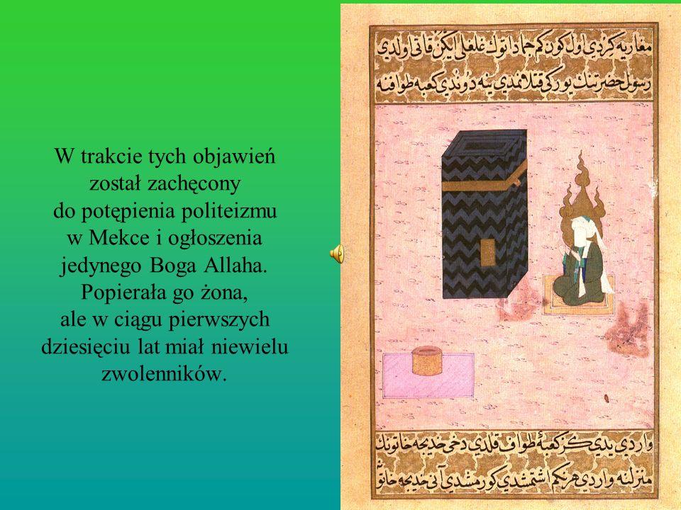 W trakcie tych objawień został zachęcony do potępienia politeizmu w Mekce i ogłoszenia jedynego Boga Allaha.
