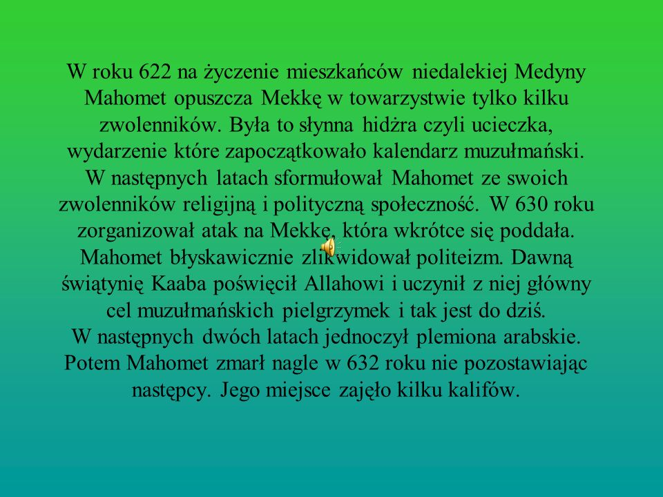 W roku 622 na życzenie mieszkańców niedalekiej Medyny Mahomet opuszcza Mekkę w towarzystwie tylko kilku zwolenników.