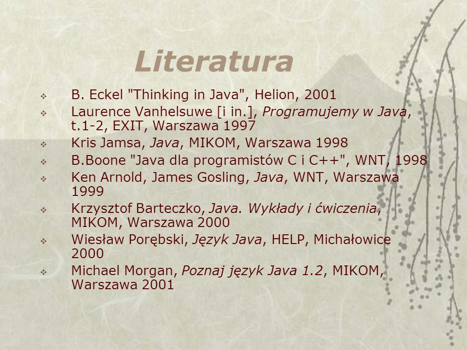 Literatura B. Eckel Thinking in Java , Helion, 2001