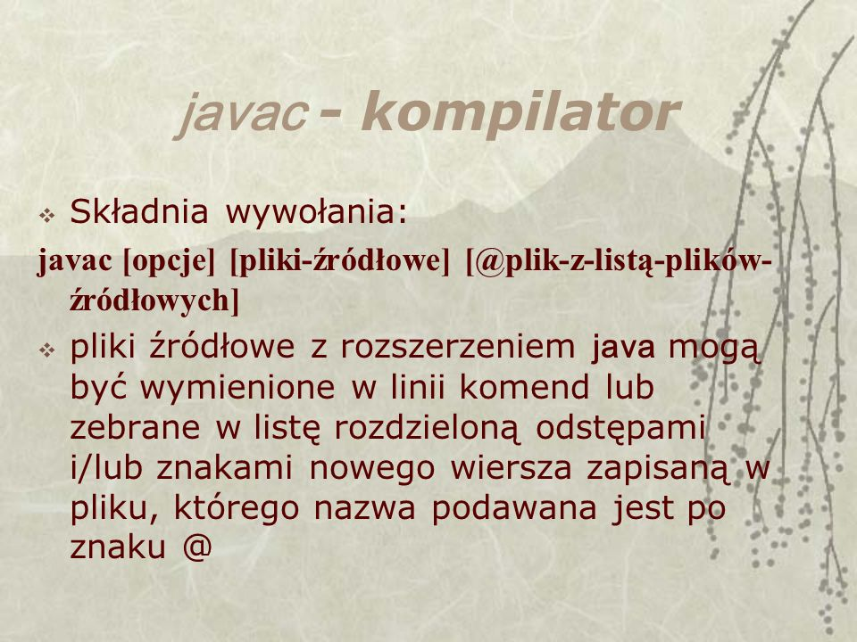 javac - kompilator Składnia wywołania: