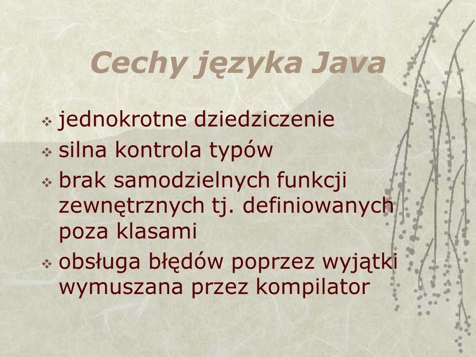 Cechy języka Java jednokrotne dziedziczenie silna kontrola typów