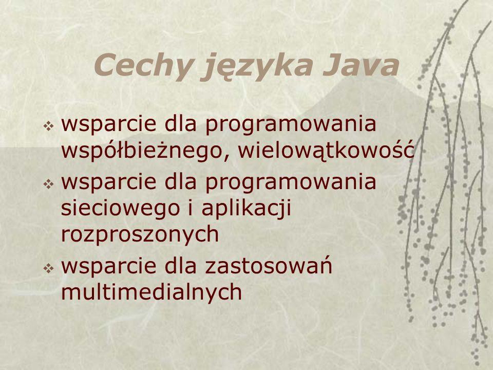 Cechy języka Java wsparcie dla programowania współbieżnego, wielowątkowość. wsparcie dla programowania sieciowego i aplikacji rozproszonych.