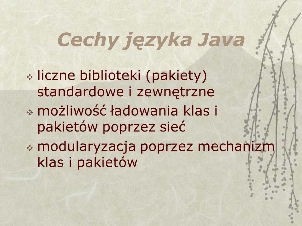 Cechy języka Java liczne biblioteki (pakiety) standardowe i zewnętrzne