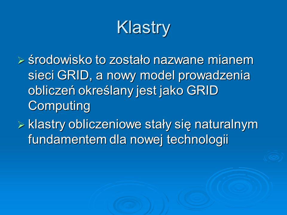 Klastry środowisko to zostało nazwane mianem sieci GRID, a nowy model prowadzenia obliczeń określany jest jako GRID Computing.