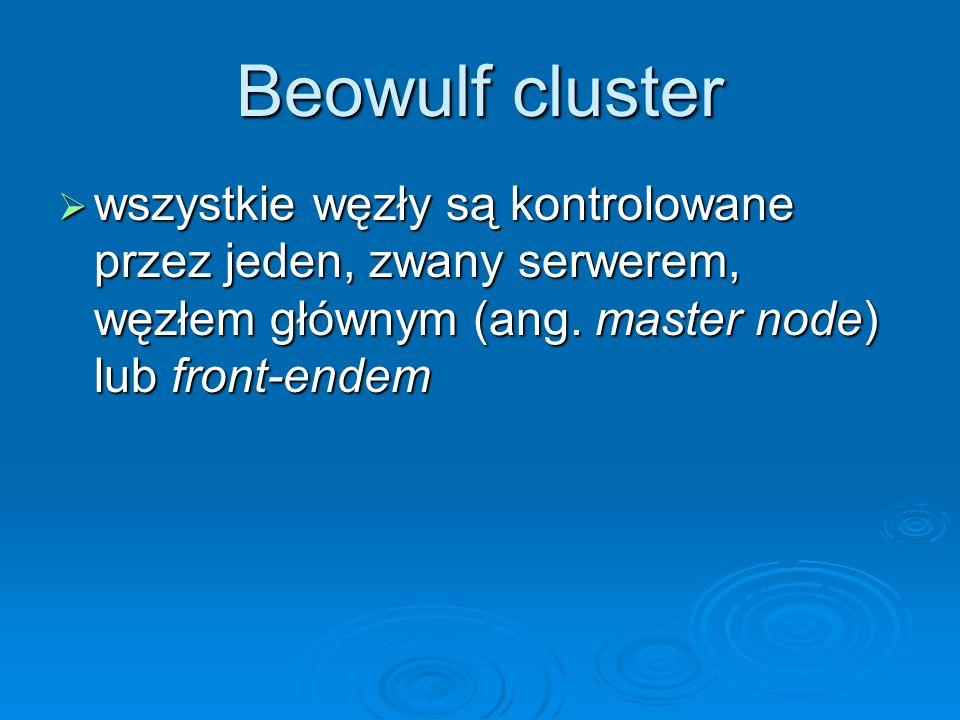 Beowulf clusterwszystkie węzły są kontrolowane przez jeden, zwany serwerem, węzłem głównym (ang.