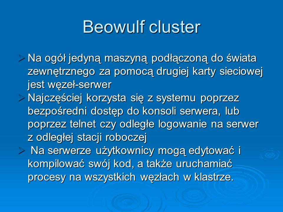 Beowulf clusterNa ogół jedyną maszyną podłączoną do świata zewnętrznego za pomocą drugiej karty sieciowej jest węzeł-serwer.