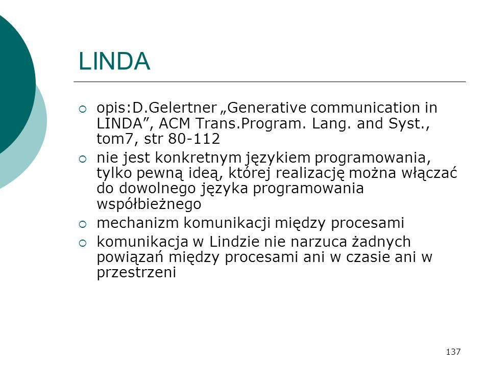 "LINDA opis:D.Gelertner ""Generative communication in LINDA , ACM Trans.Program. Lang. and Syst., tom7, str 80-112."