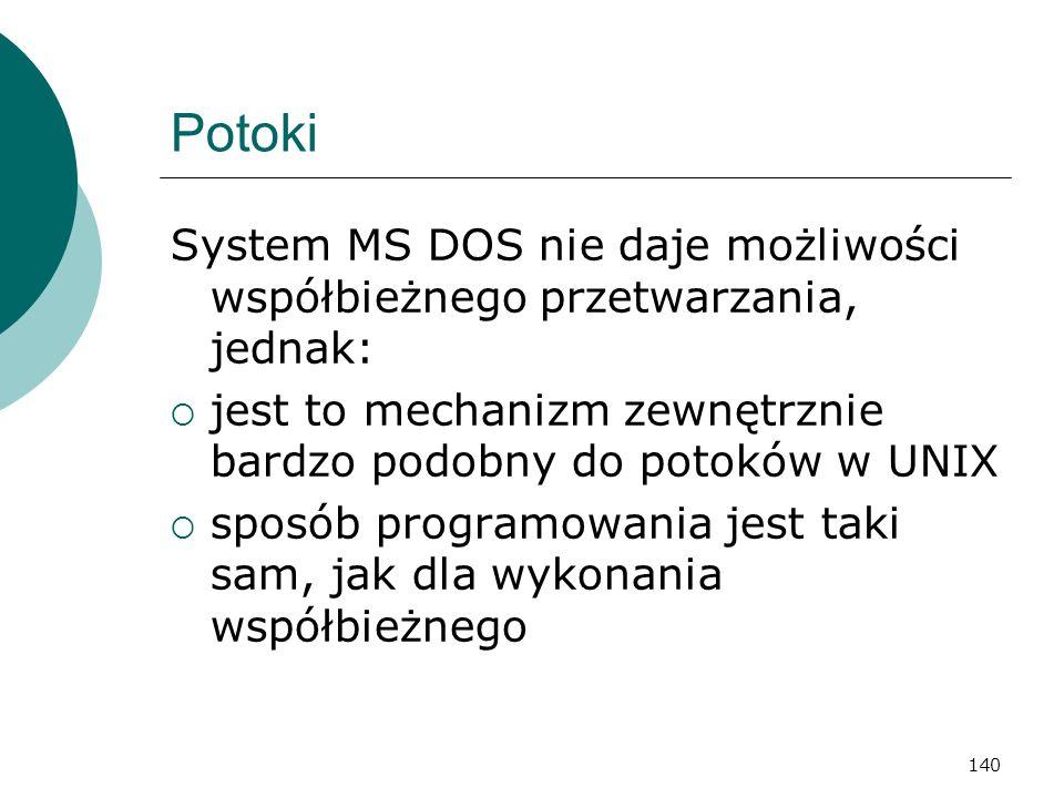 Potoki System MS DOS nie daje możliwości współbieżnego przetwarzania, jednak: jest to mechanizm zewnętrznie bardzo podobny do potoków w UNIX.