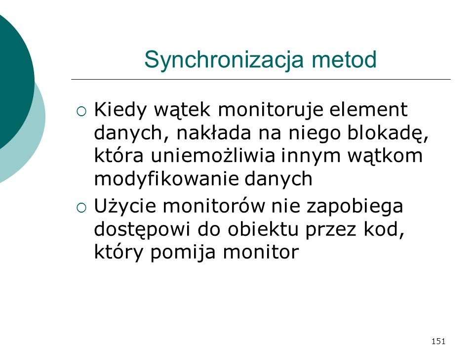 Synchronizacja metod Kiedy wątek monitoruje element danych, nakłada na niego blokadę, która uniemożliwia innym wątkom modyfikowanie danych.