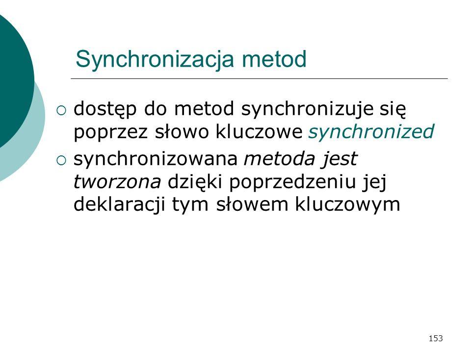 Synchronizacja metod dostęp do metod synchronizuje się poprzez słowo kluczowe synchronized.