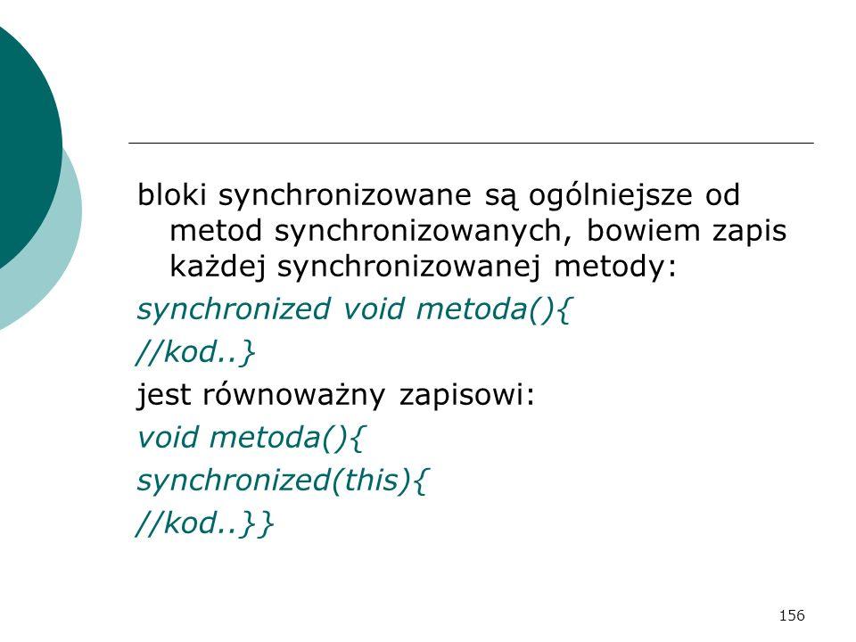 bloki synchronizowane są ogólniejsze od metod synchronizowanych, bowiem zapis każdej synchronizowanej metody: