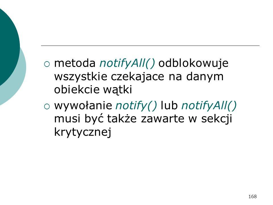 metoda notifyAll() odblokowuje wszystkie czekajace na danym obiekcie wątki