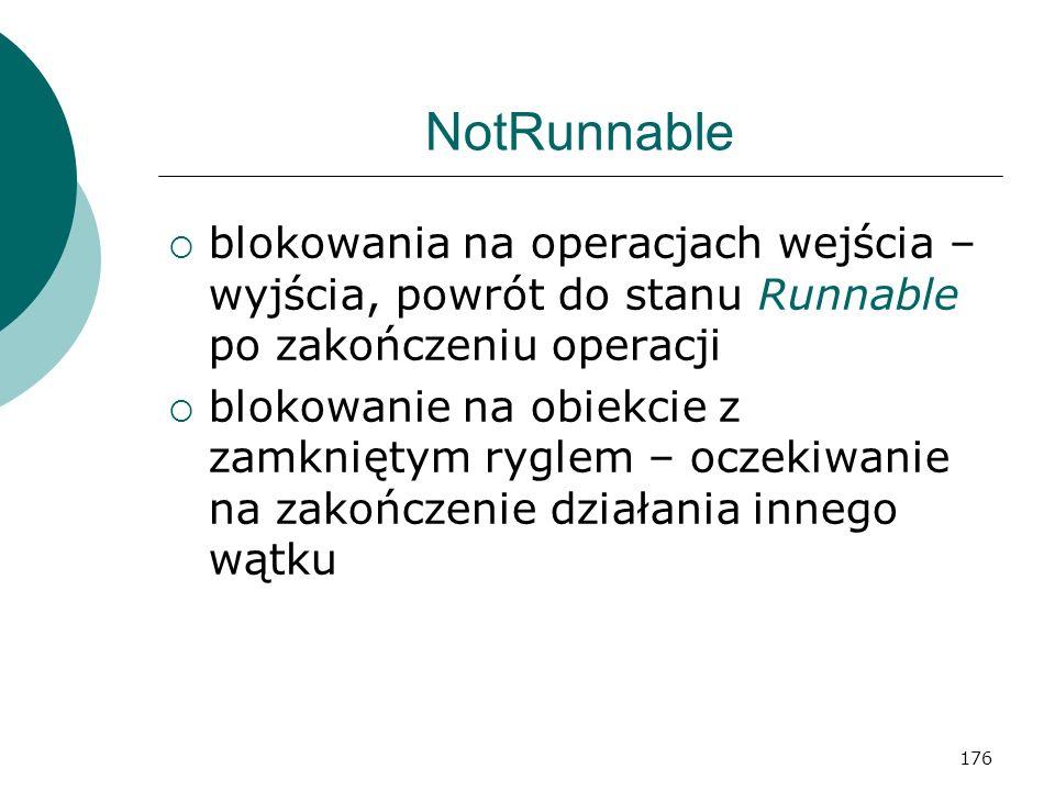 NotRunnable blokowania na operacjach wejścia – wyjścia, powrót do stanu Runnable po zakończeniu operacji.