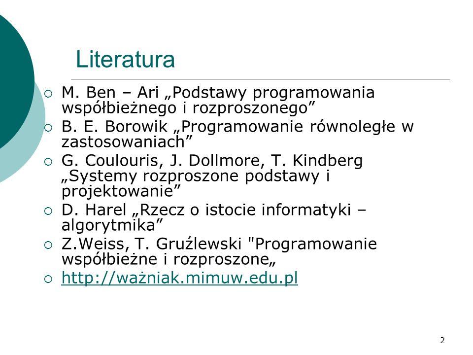 """Literatura M. Ben – Ari """"Podstawy programowania współbieżnego i rozproszonego B. E. Borowik """"Programowanie równoległe w zastosowaniach"""