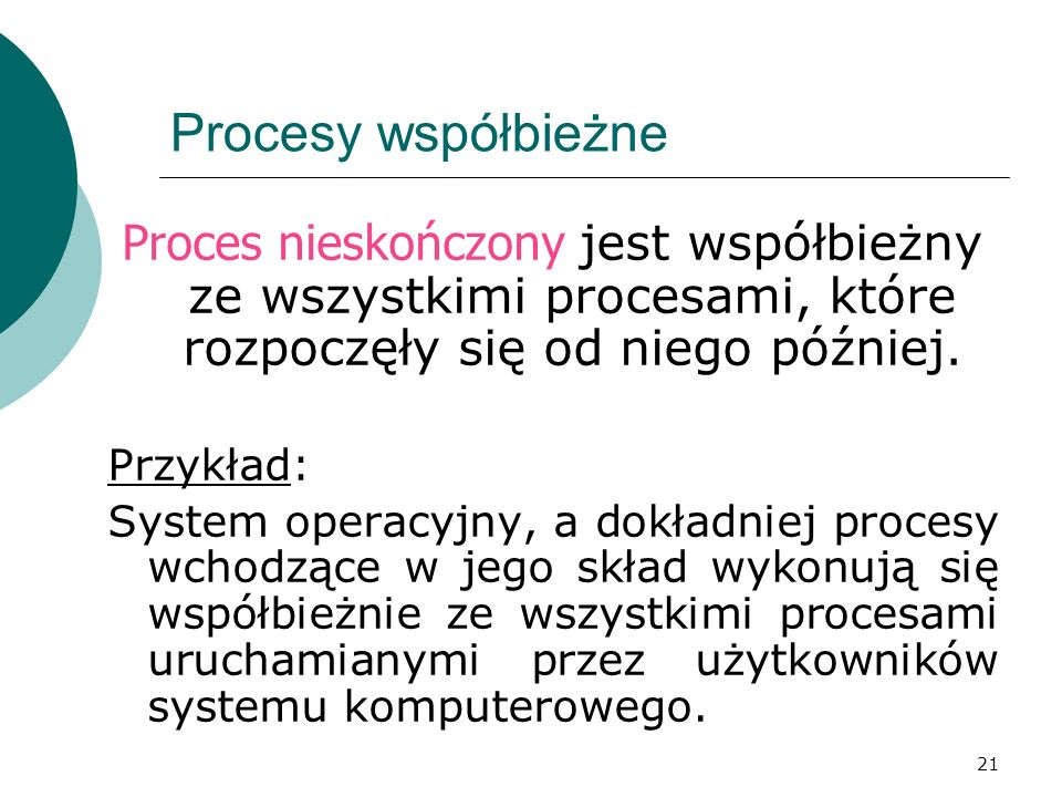Procesy współbieżne Proces nieskończony jest współbieżny ze wszystkimi procesami, które rozpoczęły się od niego później.