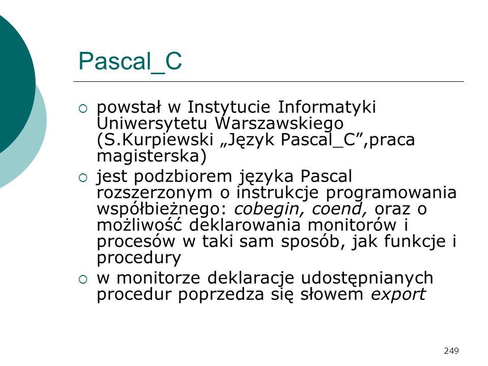 """Pascal_C powstał w Instytucie Informatyki Uniwersytetu Warszawskiego (S.Kurpiewski """"Język Pascal_C ,praca magisterska)"""
