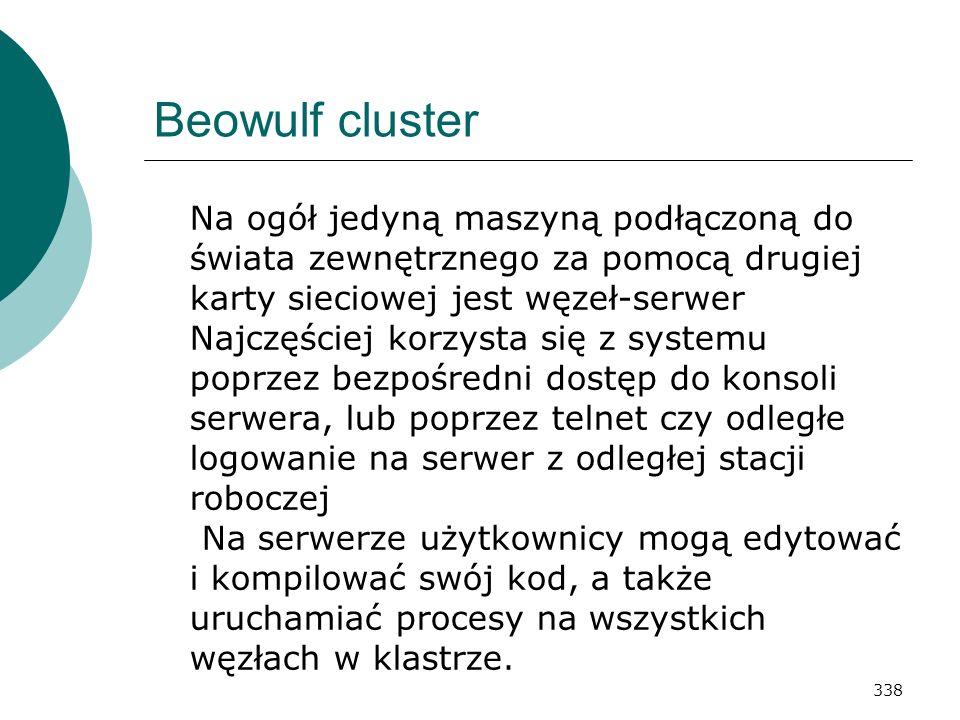 Beowulf cluster Na ogół jedyną maszyną podłączoną do świata zewnętrznego za pomocą drugiej karty sieciowej jest węzeł-serwer.